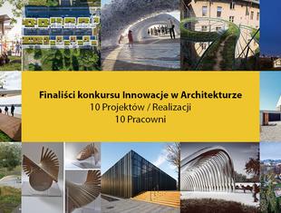 Znamy finalistów konkursu Innowacje w Architekturze!
